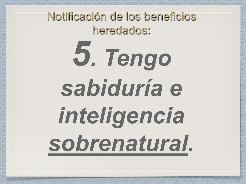 Notificación de los beneficios heredados: 5. Tengo sabiduría e inteligencia sobrenatural.