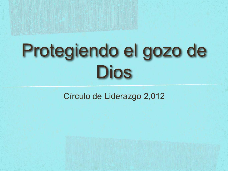 Protegiendo el gozo de Dios Círculo de Liderazgo 2,012