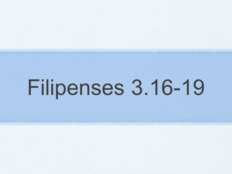 Filipenses 3.16-19
