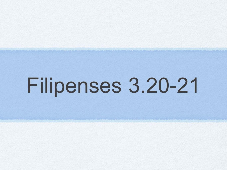 Filipenses 3.20-21
