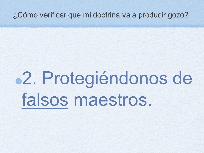 ¿Cómo verificar que mi doctrina va a producir gozo? 2. Protegiéndonos de falsos maestros.