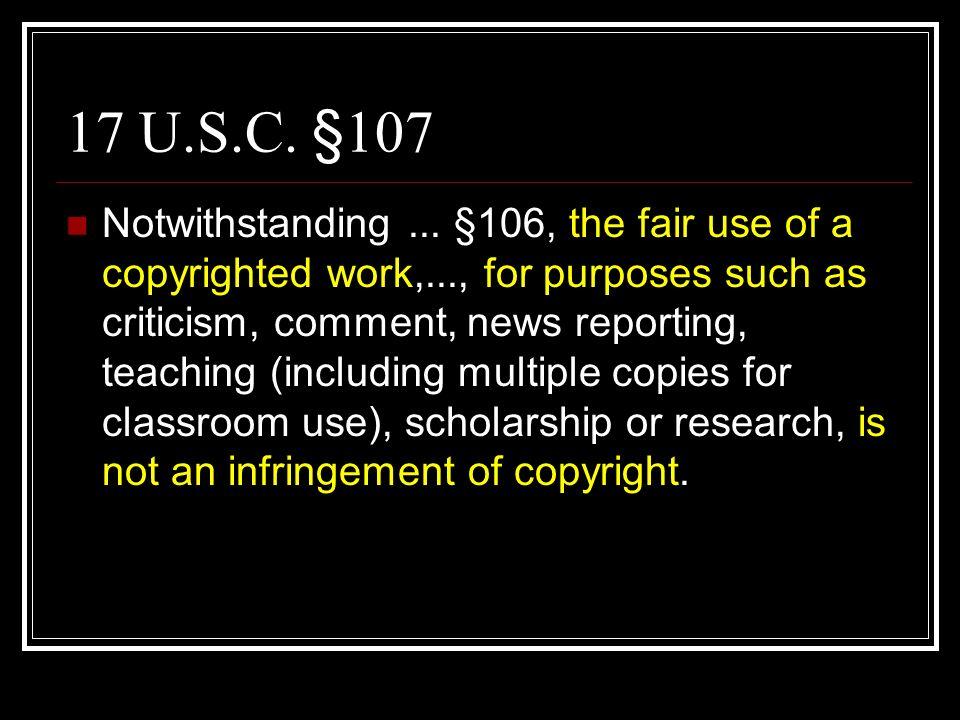 17 U.S.C.§107 Notwithstanding...