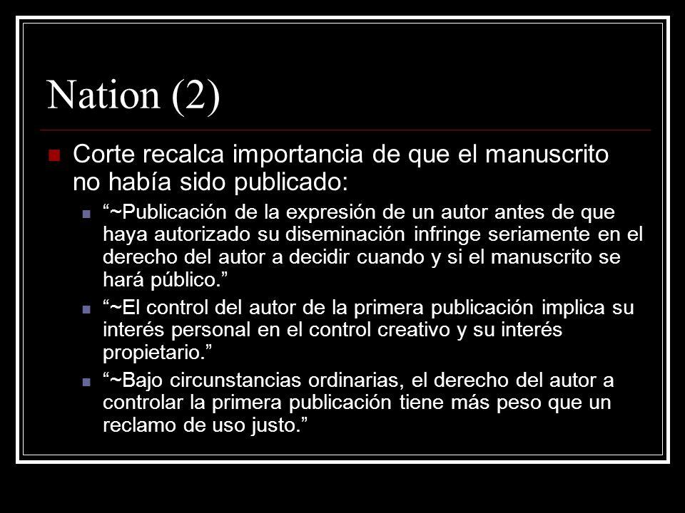 Nation (2) Corte recalca importancia de que el manuscrito no había sido publicado: ~Publicación de la expresión de un autor antes de que haya autorizado su diseminación infringe seriamente en el derecho del autor a decidir cuando y si el manuscrito se hará público.