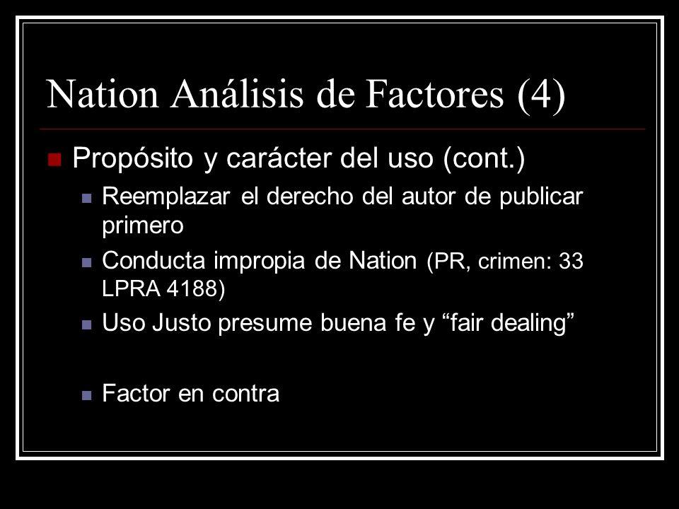 Nation Análisis de Factores (3) Propósito y carácter del uso Reportaje de noticias: a favor Nation fue mas allá de reportar información no protegible: explotó el valor noticioso de su infracción.