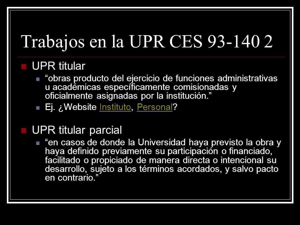 Trabajos en la UPR CES 93-140UPR CES 93-140 El personal docente y los estudiantes serán titulares de las obras creadas en el transcurso normal de las