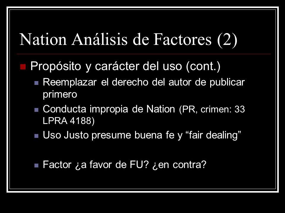 Nation Análisis de Factores (1) Propósito y carácter del uso Reportaje de noticias: a favor Nation fue mas allá de reportar información no protegible: