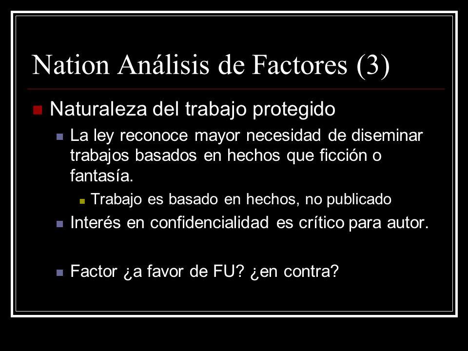 Nation Análisis de Factores (2) Propósito y carácter del uso (cont.) Reemplazar el derecho del autor de publicar primero Conducta impropia de Nation (