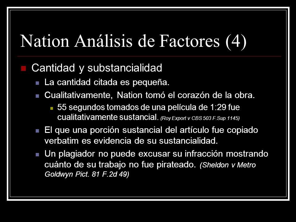 Nation Análisis de Factores (3) Naturaleza del trabajo protegido La ley reconoce mayor necesidad de diseminar trabajos basados en hechos que ficción o