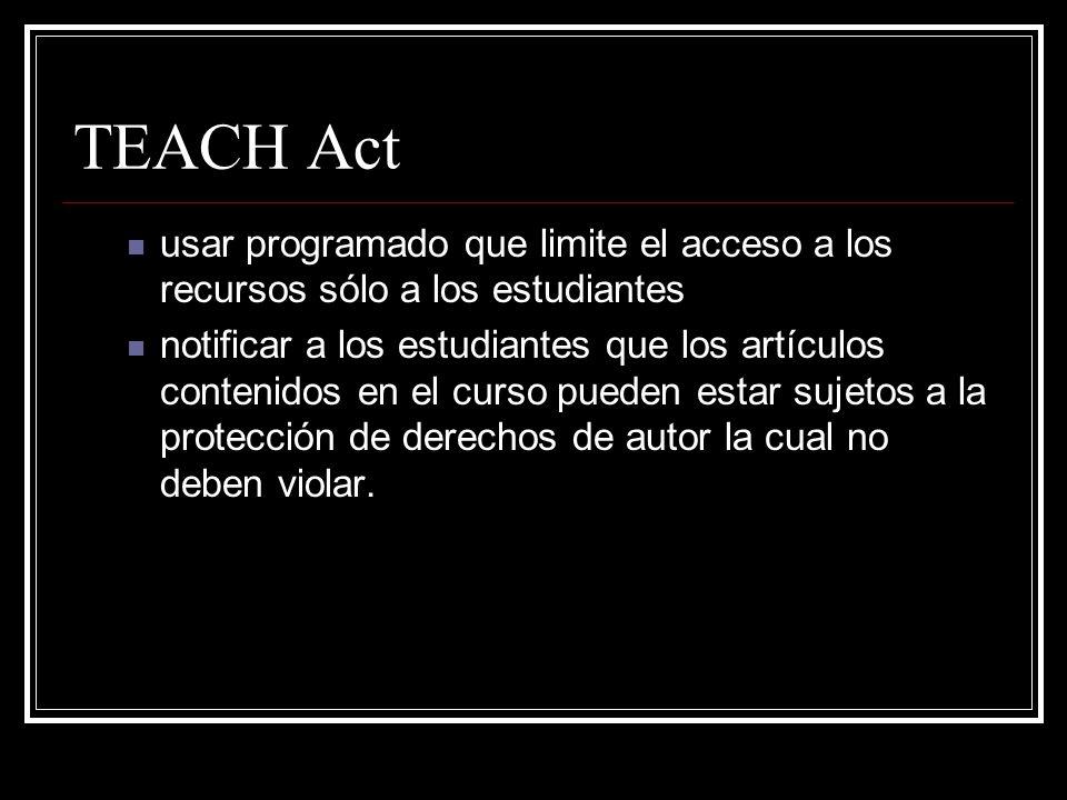 TEACH Act Educación a Distancia El profesor debe evitar el uso de trabajos comerciales dirigidos a ofrecer educación mediada por redes digitales Evita