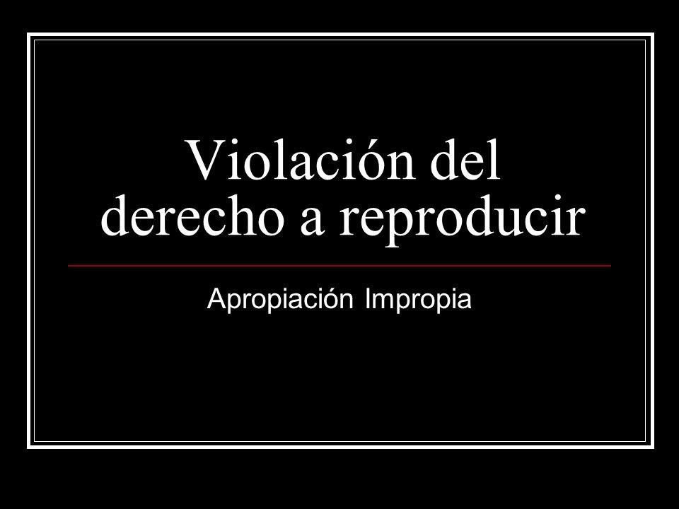 Violación del derecho a reproducir Apropiación Impropia