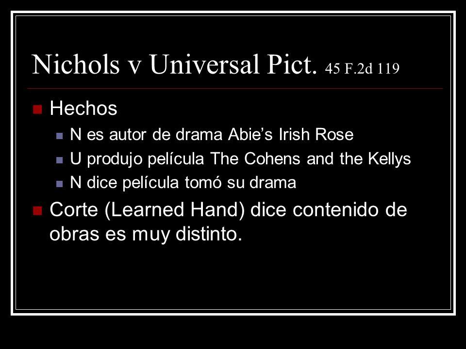 Nichols v Universal Pict. 45 F.2d 119 Hechos N es autor de drama Abies Irish Rose U produjo película The Cohens and the Kellys N dice película tomó su