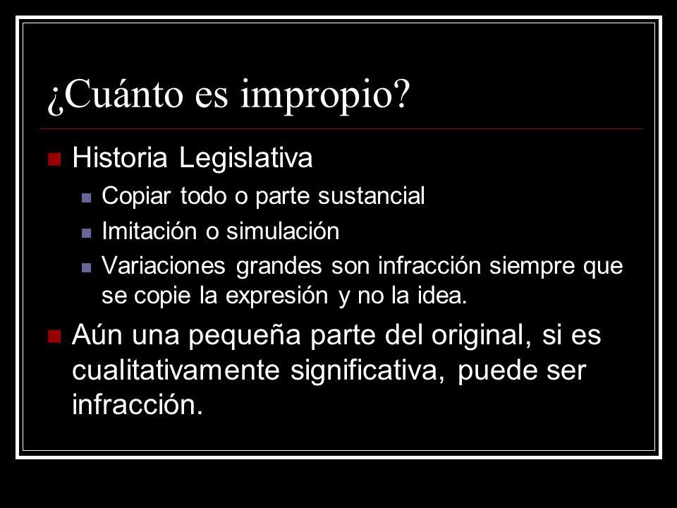 ¿Cuánto es impropio? Historia Legislativa Copiar todo o parte sustancial Imitación o simulación Variaciones grandes son infracción siempre que se copi