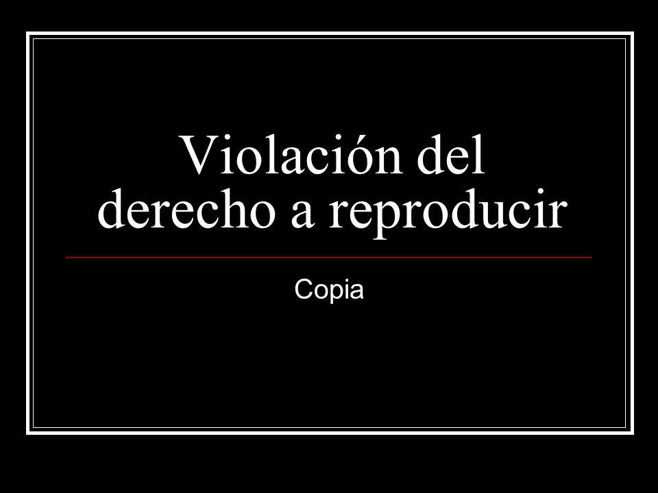 Violación del derecho a reproducir Copia