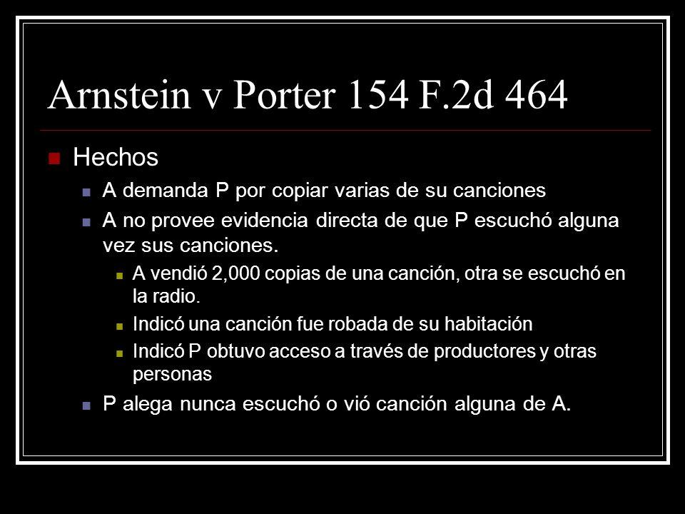 Arnstein v Porter 154 F.2d 464 Hechos A demanda P por copiar varias de su canciones A no provee evidencia directa de que P escuchó alguna vez sus canciones.