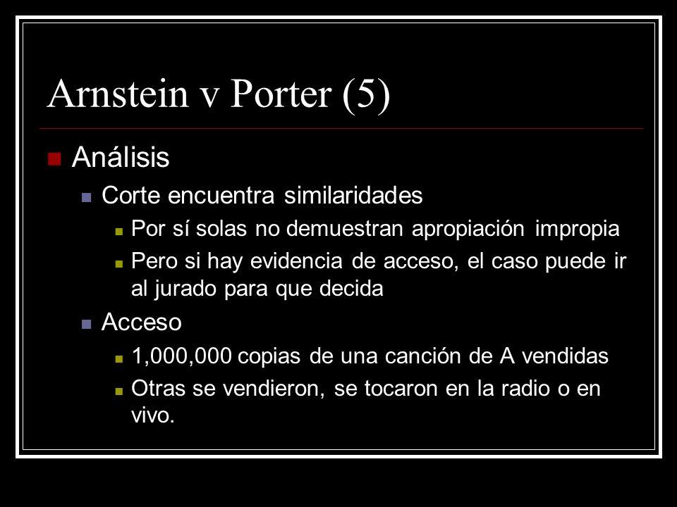 Arnstein v Porter (5) Análisis Corte encuentra similaridades Por sí solas no demuestran apropiación impropia Pero si hay evidencia de acceso, el caso