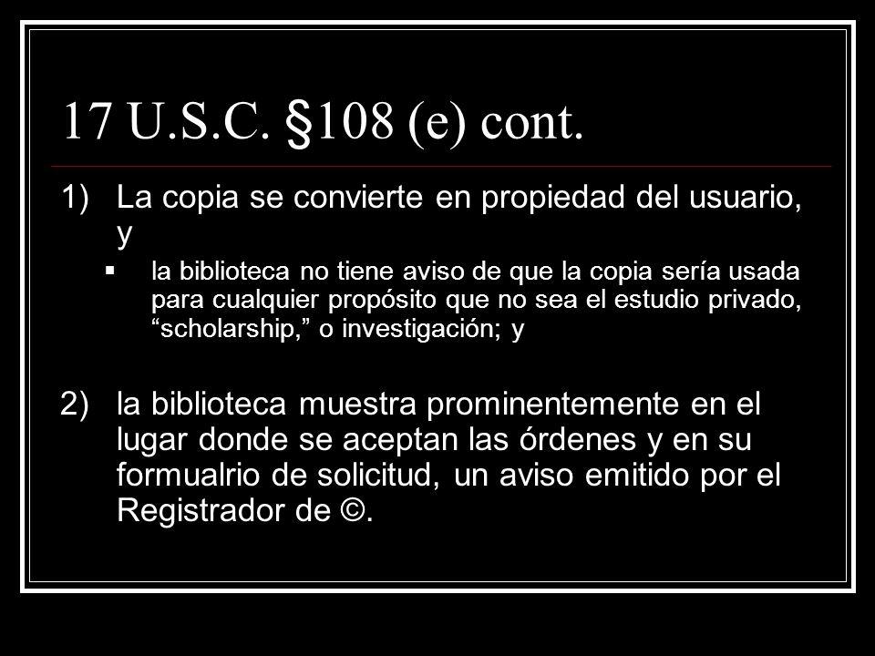 17 U.S.C. §108 (e) (trabajos completos) e)Los derechos de reproducción y distribución aplican a todo el trabajo o a una parte sustancial hecha (la rep