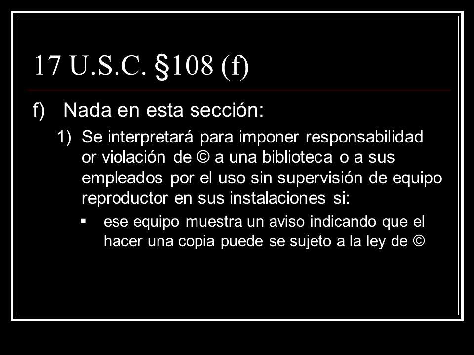 17 U.S.C. §108 (e) cont. 1)La copia se convierte en propiedad del usuario, y la biblioteca no tiene aviso de que la copia sería usada para cualquier p