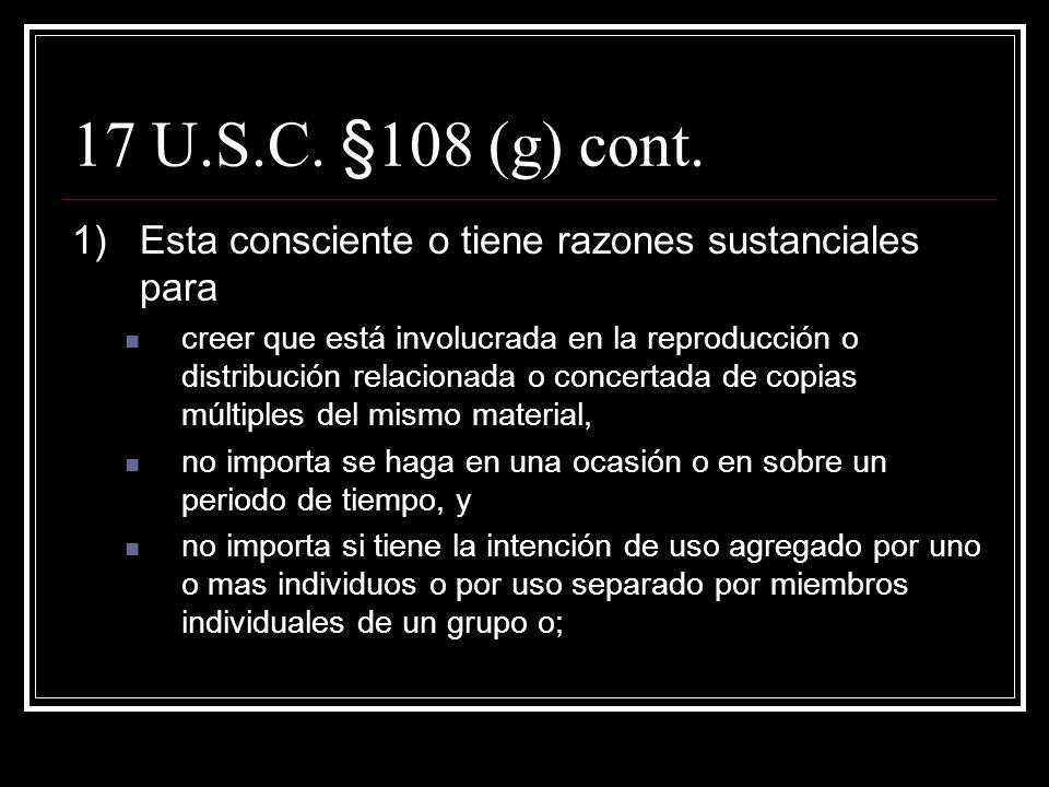 17 U.S.C. §108 (g) g)Los derechos de reproducción y distribución se extienden a la reproducción o distribución aislada y no relacionada de una sola co
