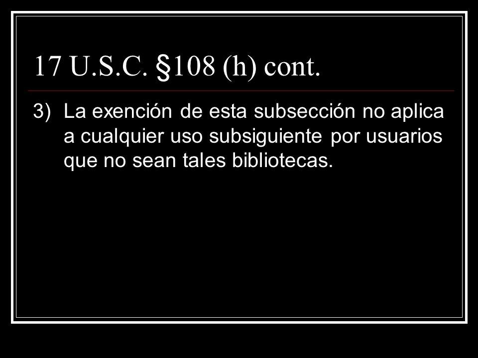 17 U.S.C. §108 (h) cont. 2)Esta subsección no autoriza la reproducción, distribución, muestra o ejecución si A.El trabajo está sujeto a la explitación