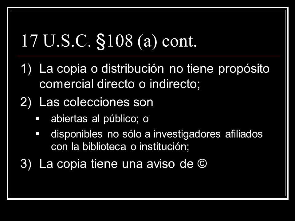 17 U.S.C. §108 (a) a)NO es violación de © para una biblioteca o archivo o alguno de sus empleados, actuando dentro de los límites de su empleo, reprod
