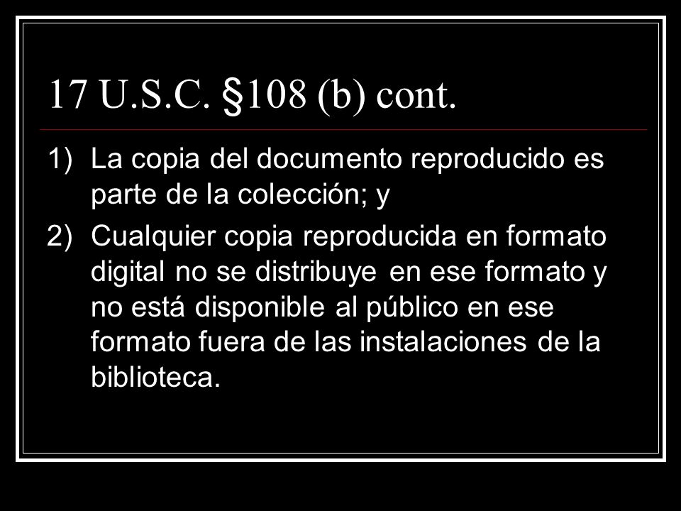 17 U.S.C. §108 (b) (no publicados) b)Los derechos de reproducción bajo esta § aplica a tres copias de un trabajo no publicado sólo para propósitos de