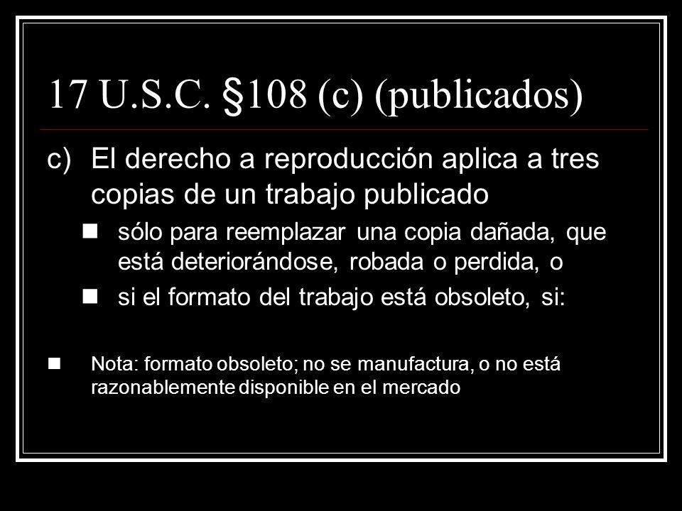17 U.S.C. §108 (b) cont. 1)La copia del documento reproducido es parte de la colección; y 2)Cualquier copia reproducida en formato digital no se distr