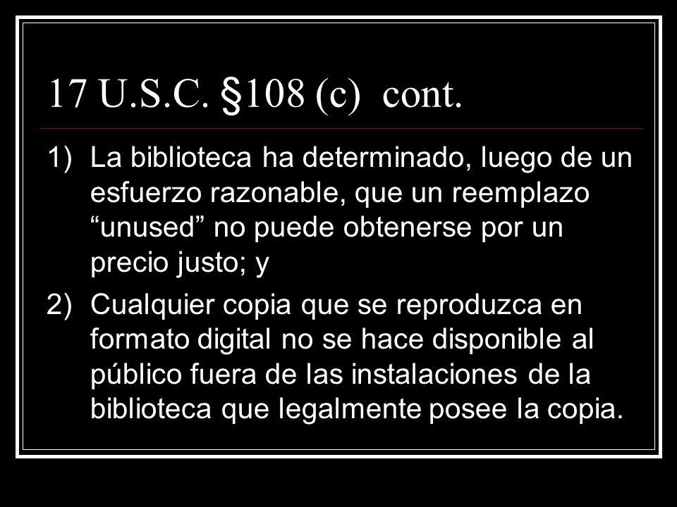 17 U.S.C. §108 (c) (publicados) c)El derecho a reproducción aplica a tres copias de un trabajo publicado sólo para reemplazar una copia dañada, que es