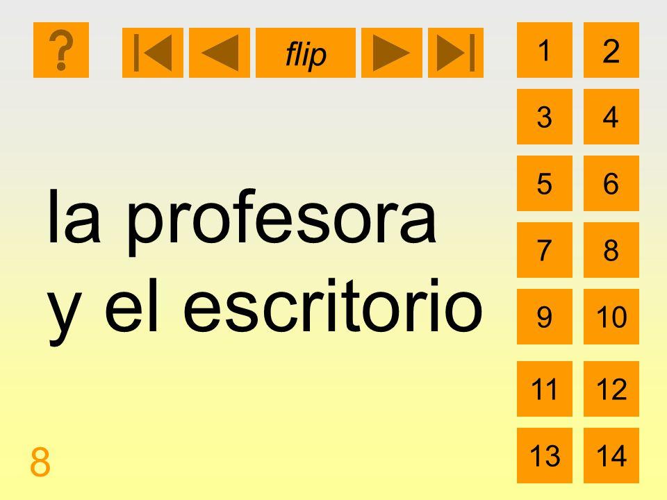 1 3 2 4 5 7 6 8 910 1112 1314 flip 8 la profesora y el escritorio