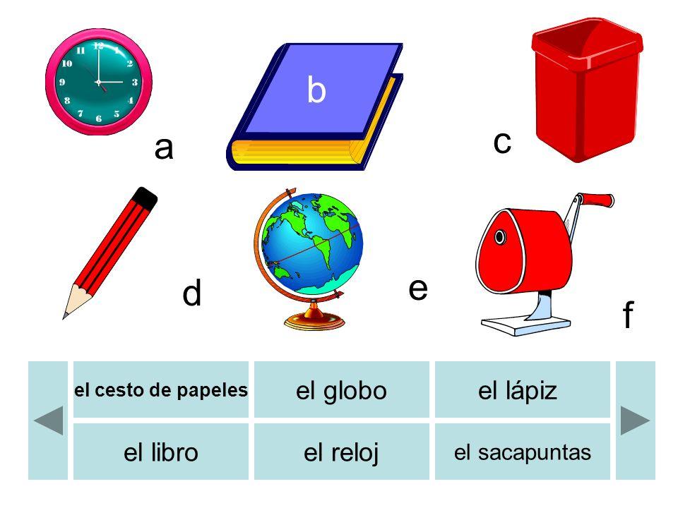 el cesto de papeles el globoel lápiz el libroel reloj el sacapuntas b c d e f a