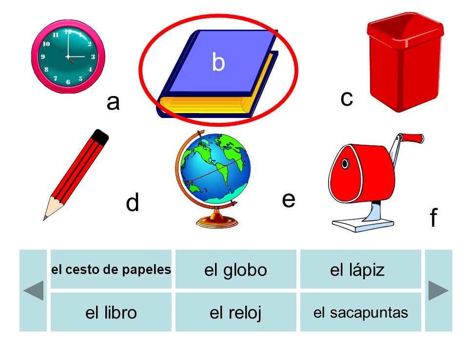 b c d e f a el cesto de papeles el globoel lápiz el libroel reloj el sacapuntas