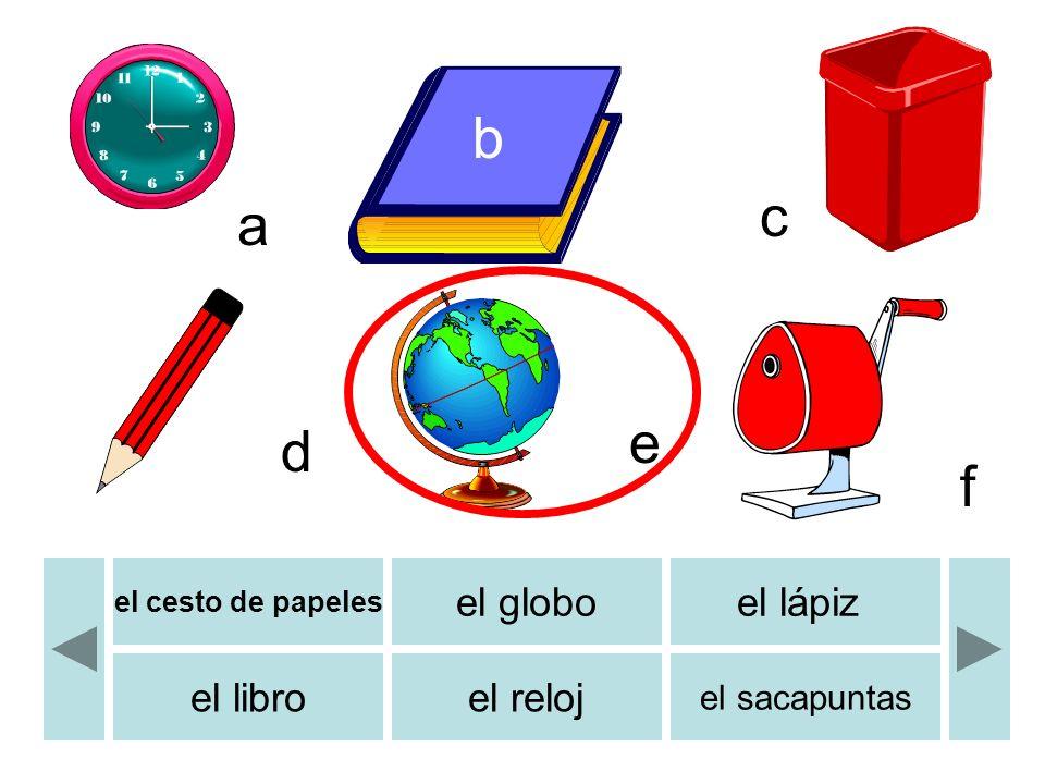 b c d e f a el cesto de papeles el globoel lápiz el libroel reloj el sacapuntas b
