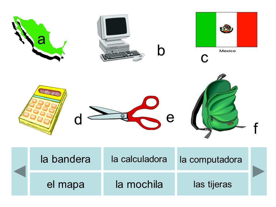 b c d e f a la bandera la calculadora la computadora el mapala mochila las tijeras b