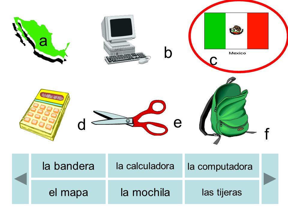 b c d e f a b la bandera la calculadora la computadora el mapala mochila las tijeras