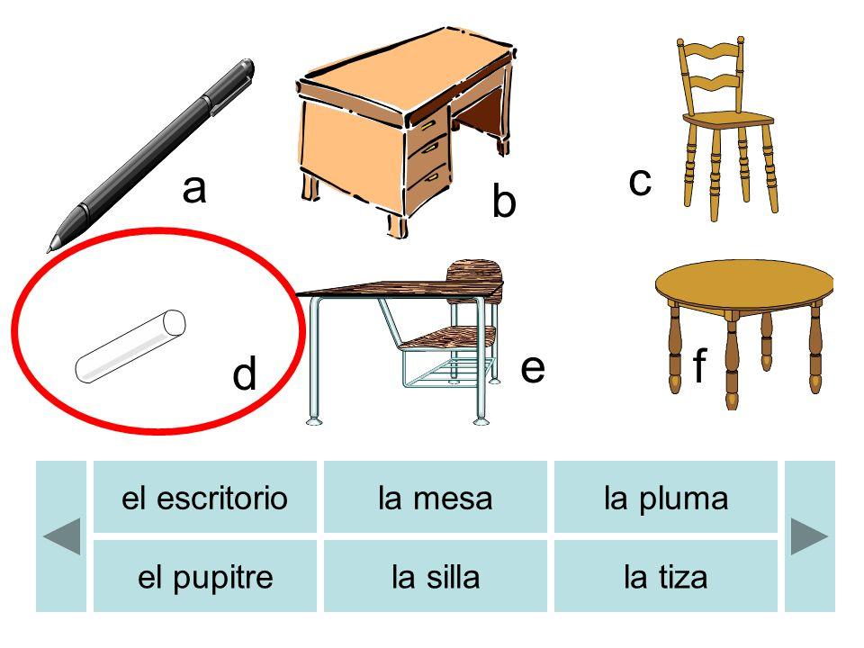 el escritoriola mesala pluma el pupitrela sillala tiza a c d ef b