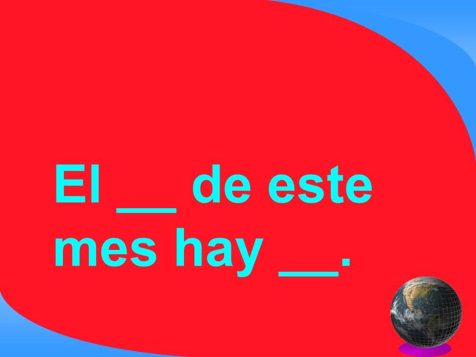 El __ de este mes hay __.