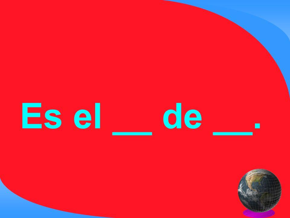 Es el __ de __.