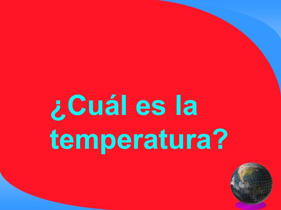 ¿Cuál es la temperatura?