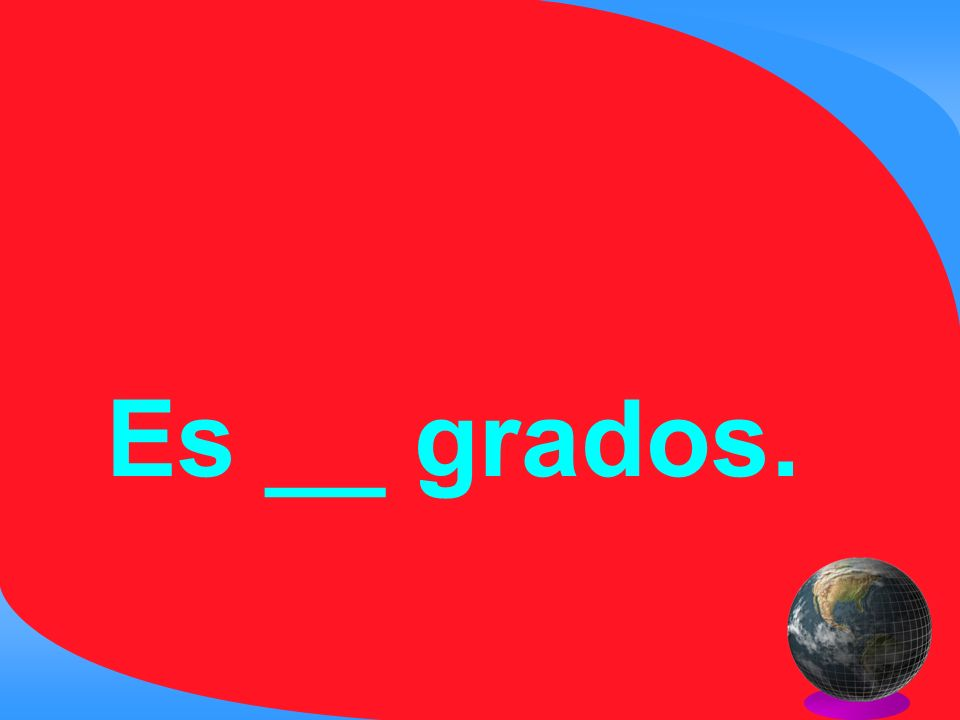 Es __ grados.
