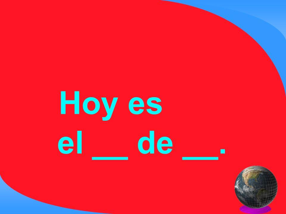 Hoy es el __ de __.