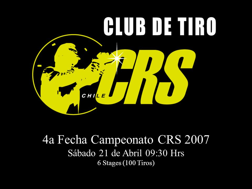 4a Fecha Campeonato CRS 2007 Sábado 21 de Abril 09:30 Hrs 6 Stages (100 Tiros)