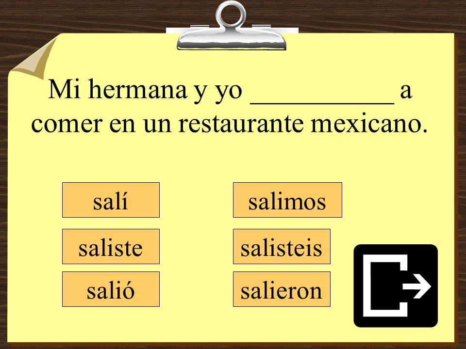 Mi hermana y yo __________ a comer en un restaurante mexicano.