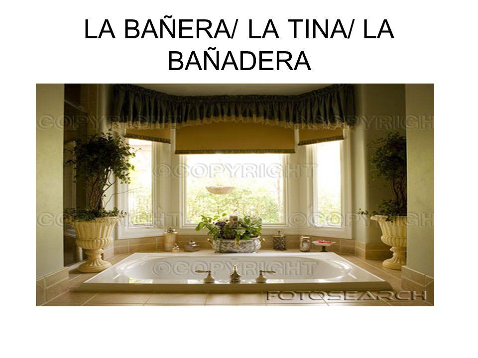 LA BAÑERA/ LA TINA/ LA BAÑADERA