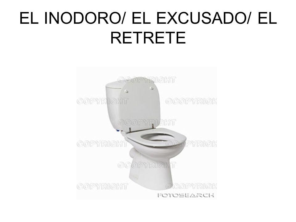 EL INODORO/ EL EXCUSADO/ EL RETRETE