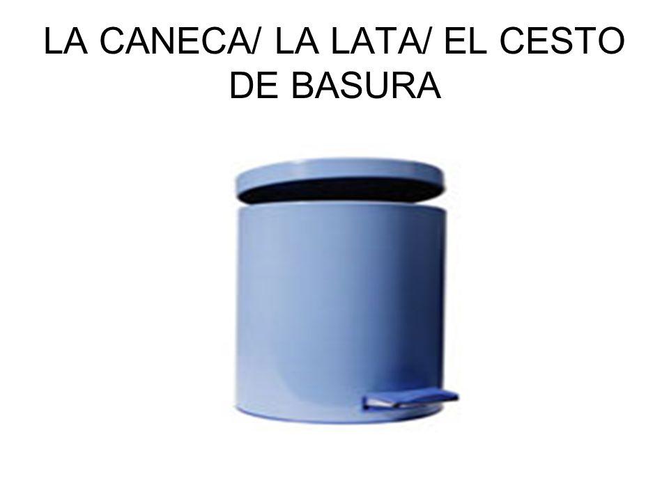 LA CANECA/ LA LATA/ EL CESTO DE BASURA