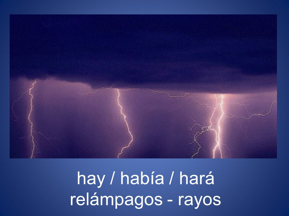 hay / había / hará relámpagos - rayos