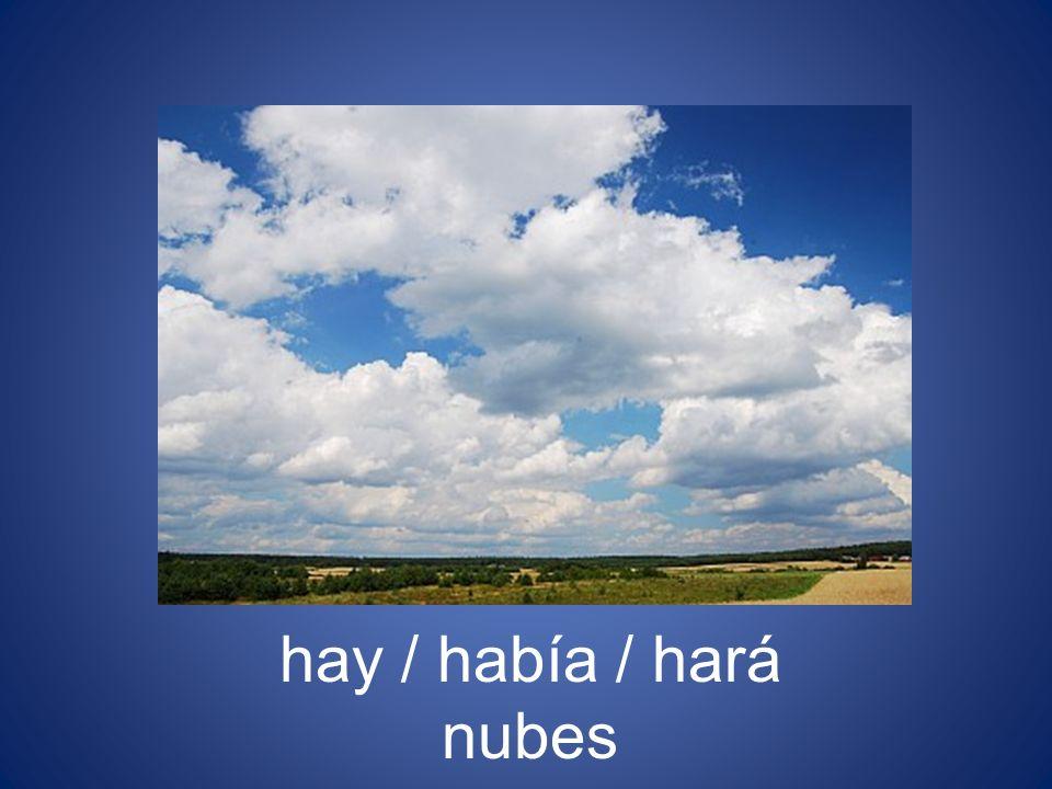 hay / había / hará nubes