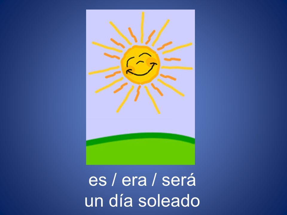 es / era / será un día soleado