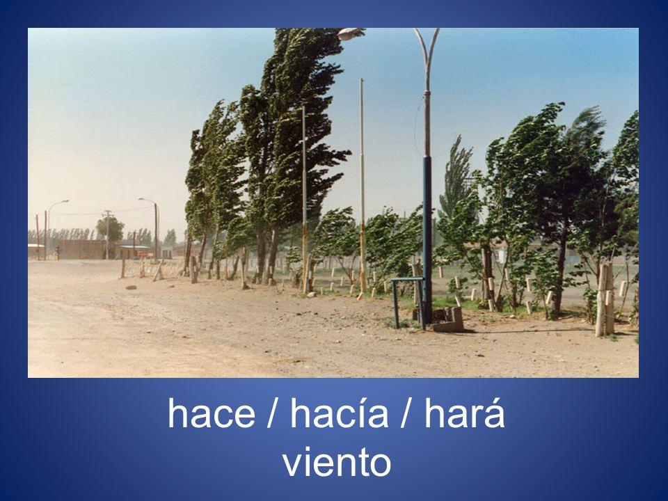 hay / había / hará viento