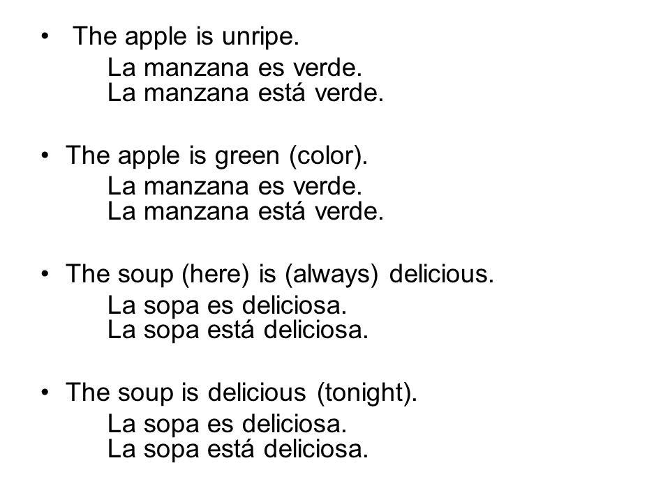 The apple is unripe. La manzana es verde. La manzana está verde. The apple is green (color). La manzana es verde. La manzana está verde. The soup (her