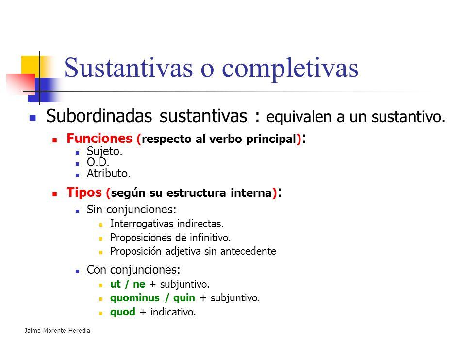 Jaime Morente Heredia Proposiciones subordinadas Sustantivas o completivas